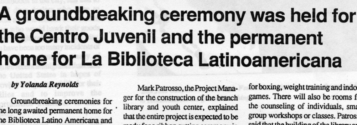 A groundbreaking ceremony was held for the Centro Juvenil and the permanent home for La Biblioteca Latinoamericana