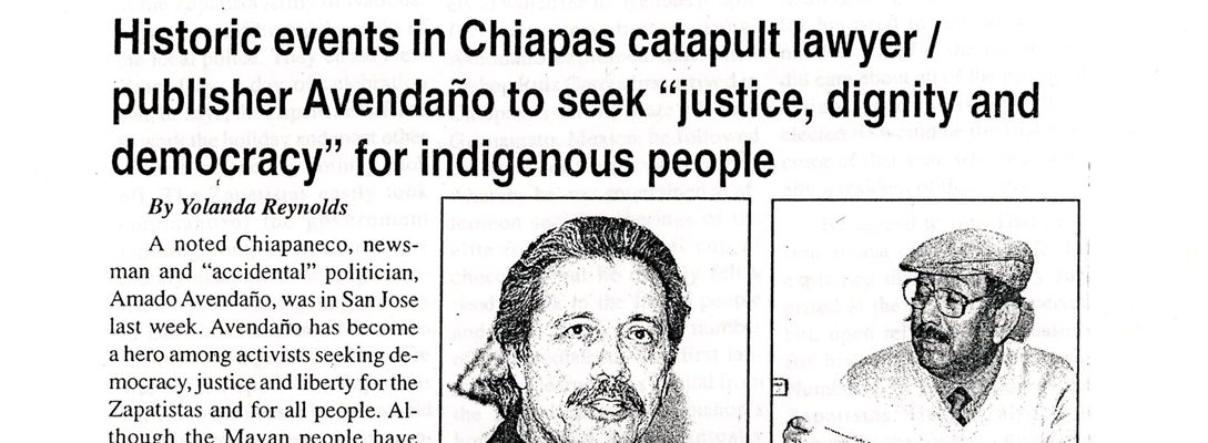 "Historic events in Chiapas catapult lawyer/ publisher Avendaño to seek ""justice, dignity and democracy"" for indigenous people"